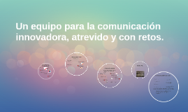 Un equipo para la comunicación innovadora, atrevido y con re