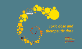 Toxic dose and therapeutic dose