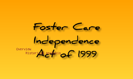 foster care independence act of 1999 essay In 2010, there were 408,425 children in foster care in the united states 48% were in nonrelative foster homes the foster care independence act of 1999.