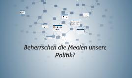 Beherrschen die Medien die Politik?