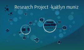 Research Project -kaitlyn muniz