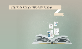 Copy of SISTEMA EDUCATIVO MEXICANO