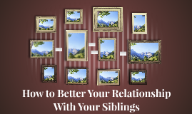 How to Better Your Relationship With Your Siblings