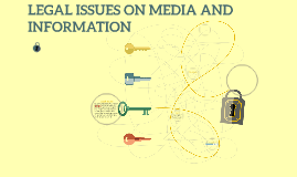 LEGAL ISSUES ON MEDIA AND INFORMATION