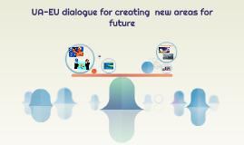 UA-EU dialoge for creating  new areas for future
