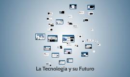 Copy of La Tecnología y su Futuro