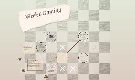 Week 6 Gaming