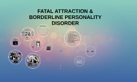 fatal attraction borderline personality disorder essays Fatal attraction this essay fatal college essay examples and free essays are available i would also diagnose her with borderline personality disorder because.