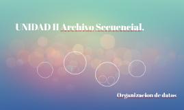 UNIDAD II Archivo secuencial.