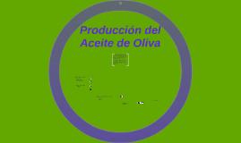 Copy of Producción del Aceite de Oliva