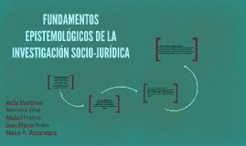 FUNDAMENTOS EPISTEMOLÓGICOS DE LA INVESTIGACIÓN SOCIO-JURÍDI