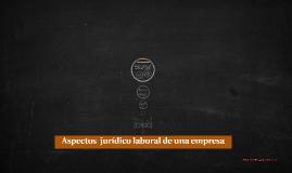 ASPECTO JURIDICO LABORAL DE LA EMPRESA
