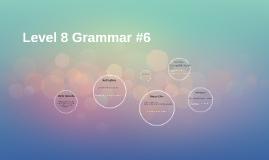 Level 8 Grammar #6