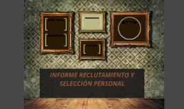 INFORME RECLUTAMIENTO Y SELECCIÓN PERSONAL