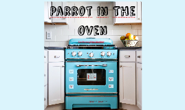 Copy of Parrot In The Oven
