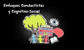 Enfoques Conductistas y Cognitivo-Social