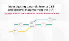 Investigating paranoia from a CBS perspective