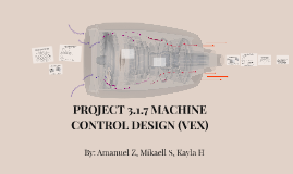 PROJECT 3.1.7 MACHINE CONTROL DESIGN (VEX)