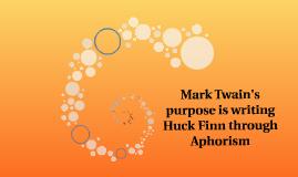 Mark Twain's purpose is writing Huck Finn through Aphorisim