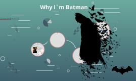 Why i am batman