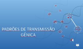 Copy of PADRÕES DE TRANSMISSÃO GÊNICA