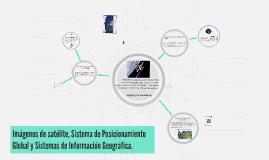 Copy of Imágenes de satélite, Sistema de Posicionamiento Global y Si