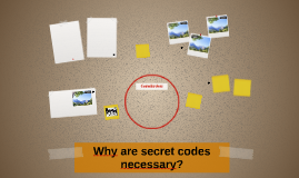 Why are secret codes necessary?