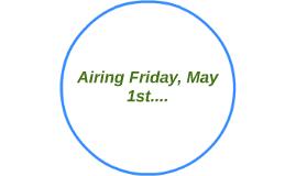Airing Friday, May 1st....