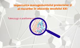 Copy of Managementul proiectelor si al riscurilor in afacerile secolului XXI.Tehnologii si platforme suport.