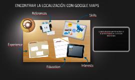 ENCONTRAR LA LOCALIZACIÓN CON GOOGLE MAPS