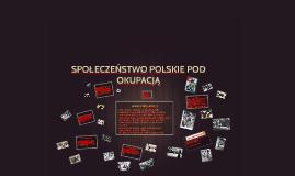 Copy of SPOŁECZEŃSTWO POLSKIE POD OKUPACJĄ