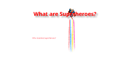 IRT: What are Superheroes?
