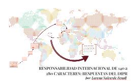 RESPONSABILIDAD INTERNACIONAL DE 140 CARACTERES: RESPUESTAS