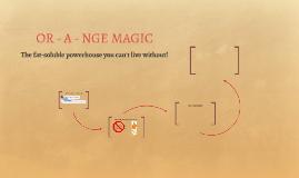 OR - A - NGE MAGIC