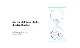 Are you still using plastic drinking bottles?