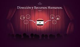 Direccion y Recursos Humanos.