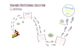 TOWARDS PROFESSIONAL EDUCATION