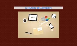 Copy of EL CONTEXTO DE LA ENTREVISTA
