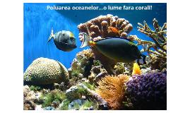 Poluarea oceanelor...o lume fara corali!