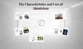The Characteristics and Uses of Aluminium
