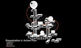 Presentation 2: Action Plan