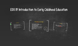 EDU 119 Introduction to Early Childhood Education