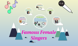 Famous Female Singers By: Erika and Connie