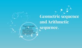 Geometric sequence and Arithmetic sequence.