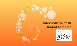 Intervención en la Unidad Familiar