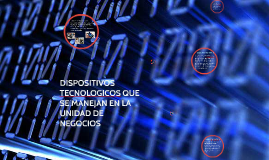 Copy of DISPOSITIVOS TECNOLOGICOS QUE SE MANEJAN EN LA UNIDAD DE NEG