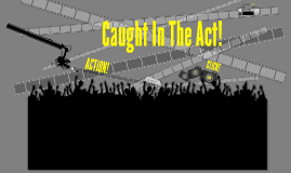 Copy of Caught in the Act!