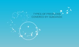 Copy of TYPES OF PROBLEMS COVERED BY GUIDANCE
