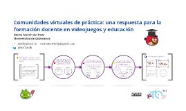 Congreso ieTIC2013 Comunicación: Comunidades virtuales de práctica: videojuegos y educación
