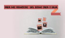 PARA MIS PRINCESAS  DEL REINO… SARA Y DILIA